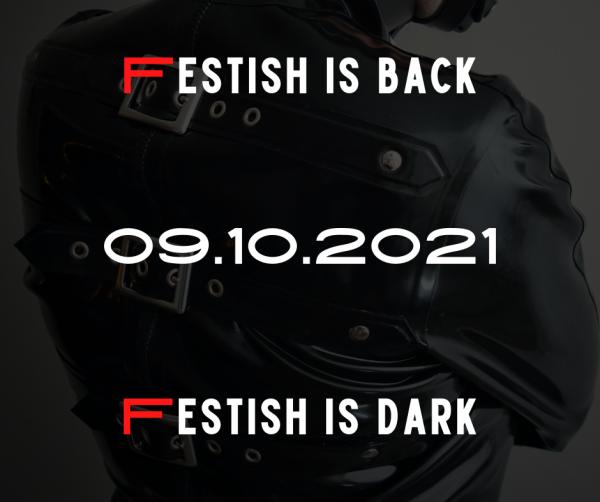 2021-10-09 – Festish is Back Festish is Dark