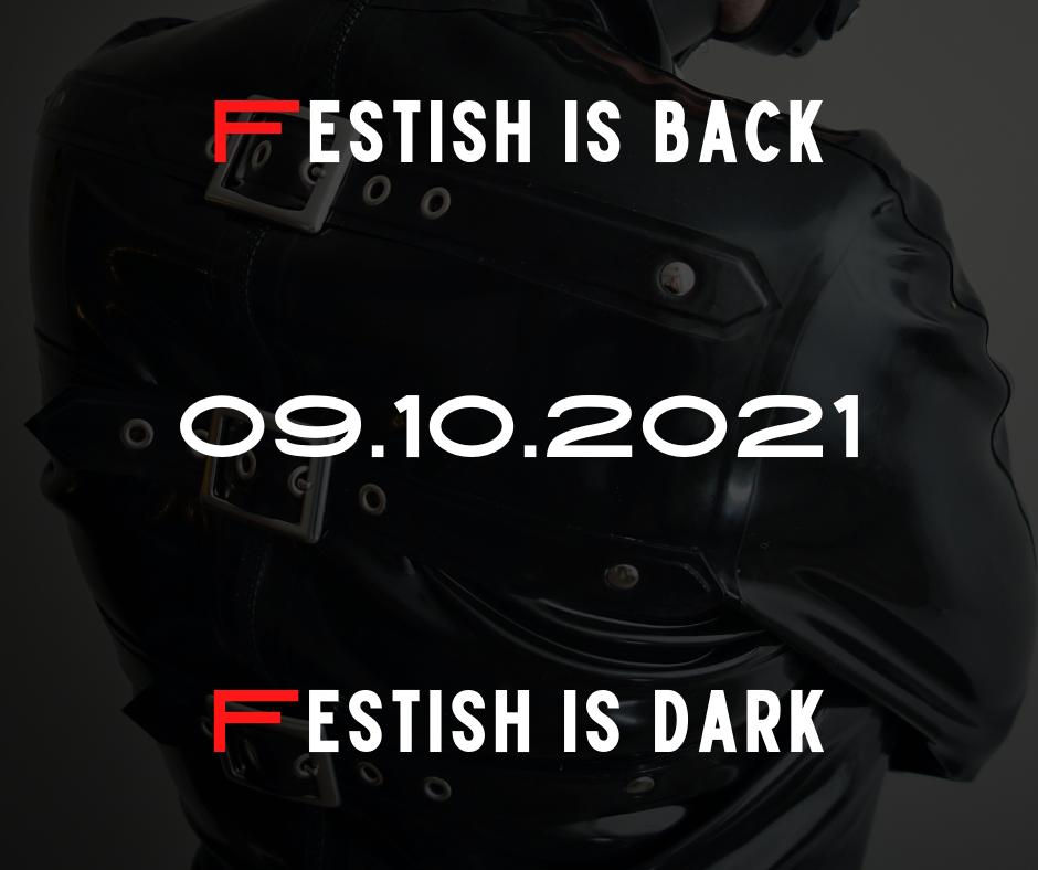 2021-10-09 - Festish is Back Festish is Dark