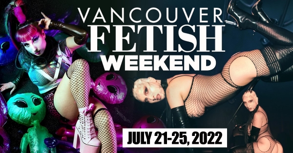 2022-07-22 – Vancouver Fetish Weekend 2022 (8th Annual!)